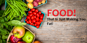Food That Is Just Making You Fat!